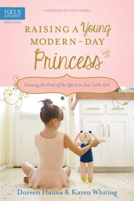 Raising a Young Modern-Day Princess: Growing the Fruit of the Spirit in Your Little Girl  -     By: Doreen Hanna, Karen Whiting, Pam Farrel