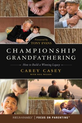 Championship Grandfathering: How to Build a Winning Legacy  -     By: Carey Casey, Tony Evans, Neil Wilson