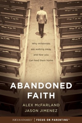 Abandoned Faith: Why Millennials Are Walking Away and How You Can Lead them Home  -     By: Alex McFarland, Jason Jimenez