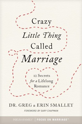 Crazy Little Thing Called Marriage: 12 Secrets for a Lifelong Romance  -     By: Greg Smalley, Erin Smalley, Gary Chapman