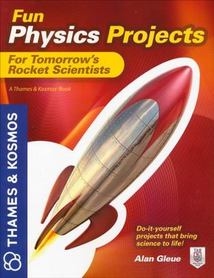 Fun Physics Projects For Tomorrows Rocket Scientists  -     By: Alan Gleue