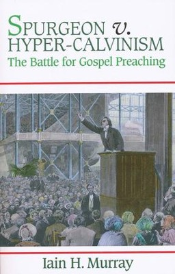 Spurgeon vs Hyper-Calvinism: The Battle for Gospel Preaching  -     By: Iain H. Murray