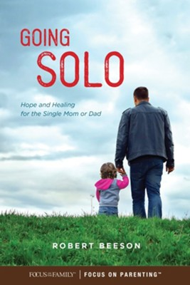 Going Solo: Hope and Healing for the Single Mom or Dad  -     By: Robert Beeson