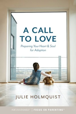 A Call to Love: Preparing Your Heart and Soul for Adoption  -     By: Julie Holmquist