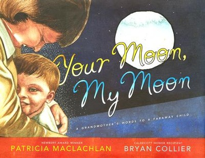 Your Moon, My Moon: A Grandmother's Words to a Faraway  Child  -     By: Patricia MacLachlan     Illustrated By: Bryan Collier