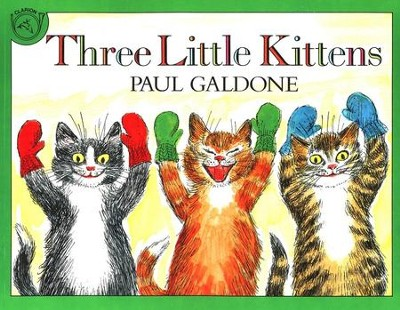 3 Little Kittens       -     By: Paul Galdone     Illustrated By: Paul Galdone