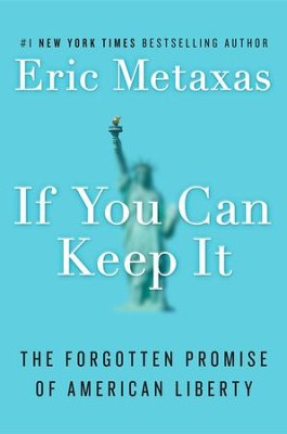 If You Can Keep It: The Forgotten Promise of American Liberty  -     By: Eric Metaxas