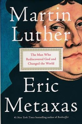 Martin Luther: The Man Who Rediscovered God and Changed the World  -     By: Eric Metaxas