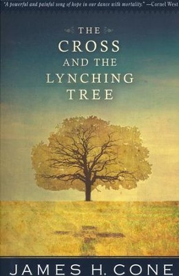 The Cross and the Lynching Tree   -     By: James H. Cone