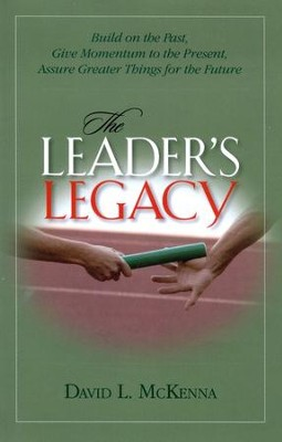 The Leader's Legacy: Preparing for Greater Things  -     By: David L. McKenna