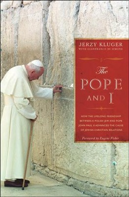 The Pope and I: How the Lifelong Friendship Between a Polish Jew and Pope John Paul II Advanced the Cause of Jewish-Christian Relation  -     By: Jerzy Kluger, Gianfranco Di Simone