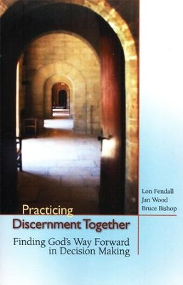 Practicing Discernment Together  -     By: Lon Fendall, Jan Wood, Bruce Bishop