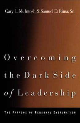 Overcoming the Dark Side of Leadership: The Paradox of Personal Dysfunction / Revised - eBook  -     By: Gary L. McIntosh, Samuel D. Rima