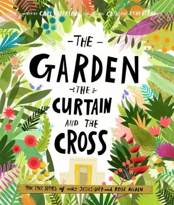The Garden, the Curtain and the Cross  -     By: Carl Laferton     Illustrated By: Catalina Echeverri