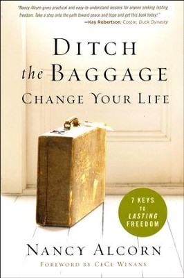Ditch the Baggage, Change Your Life: 7 Keys to Lasting Freedom  -     By: Nancy Alcorn