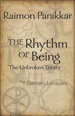 The Rhythm of Being: The Unbroken Trinity (Gifford Lectures)  -     By: Raimon Panikkar