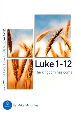Luke 1-12: The Kingdom Has Come   -     By: Mike McKinley