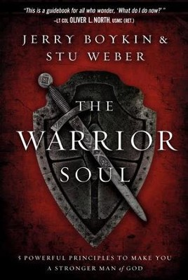 The Warrior Soul: 5 Powerful Principles to Make You a Stronger Man of God  -     By: Jerry Boykin, Stu Weber
