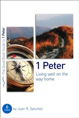 1 Peter: Living Well on the Way Home  -     By: Juan Sanchez
