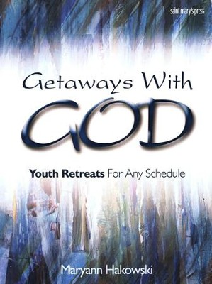Getaways With God: Youth Retreats for Any Schedule  -     By: Maryann Hakowski