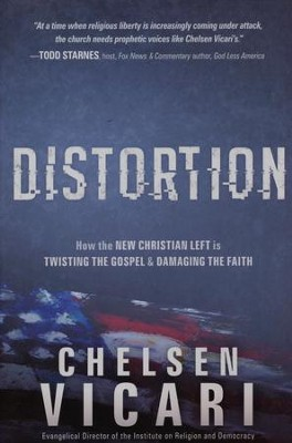 Distortion: How the New Christian Left is Twisting the Gospel and Damaging the Faith  -     By: Chelsen Vicari