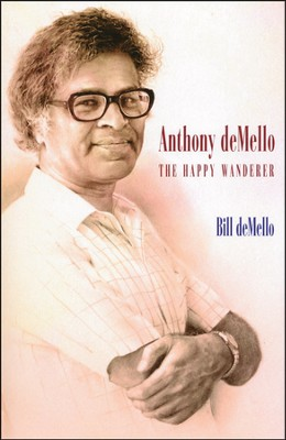 Anthony deMello: The Happy Wanderer  -     By: Bill deMello