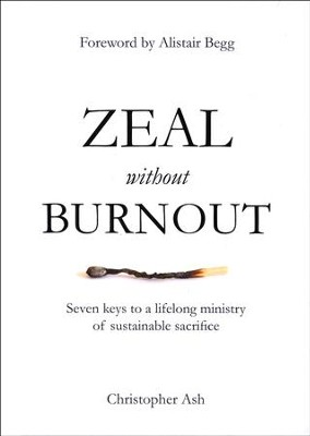 Zeal without Burnout: Seven Keys to a Lifelong Ministry of  Sustainable Sacrifice  -     By: Christopher Ash