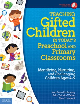 Teaching Gifted Children in Today's Preschool and Primary Classrooms  -     By: Joan Franklin Smutny, Sally Yahnke Walker, I. Ellen Honeck