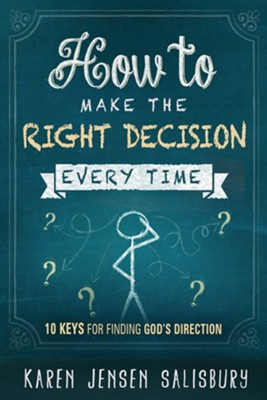 How to Make the Right Decision Every Time: 10 Keys for Finding God's Direction  -     By: Karen Jensen-Salisbury