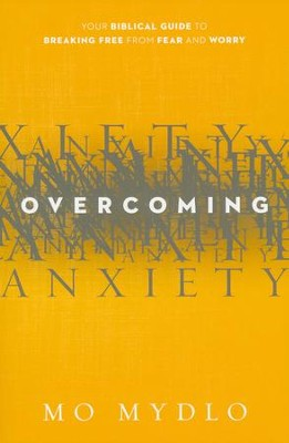 Overcoming Anxiety: Your Biblical Guide to Breaking Free from Fear and Worry  -     By: Mo Mydlo