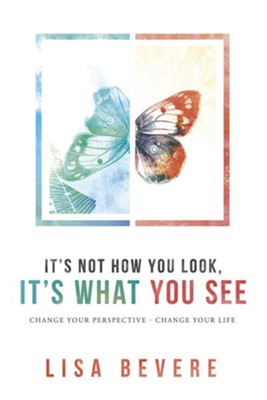 It's Not How You Look, It's What You See: Change Your Perspective, Change Your Life  -     By: Lisa Bevere