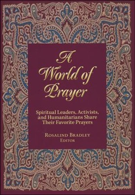 A World of Prayer: Spiritual Leaders, Activists, and Humanitarians Share their Favorite Prayers  -     By: Rosalind Bradley