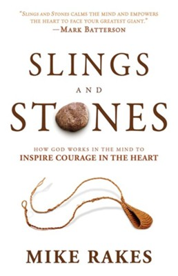 Slings and Stones: How God Works in the Mind to Inspire Courage in the Heart  -     By: Mike Rakes