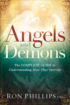 Angels and Demons: The Complete Guide to Understanding How They Operate  -     By: Ron Phillips