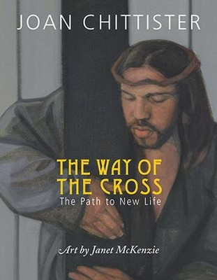 The Way of the Cross: The Path to New Life  -     By: Joan Chittister, Janet McKenzie