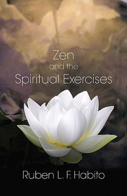 Zen and the Spiritual Exercises   -     By: Ruben L.F. Habito
