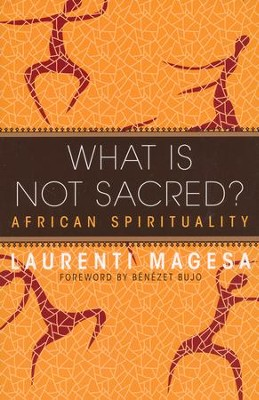 What Is Not Sacred?: African Spirituality  -     By: Laurenti Magesa