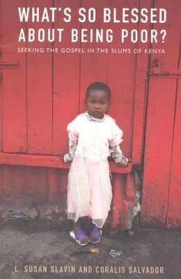 What's So Blessed About Being Poor?: Seeking the Gospel in the Slums of Kenya  -     By: Susan Slavin, Coralis Salvador