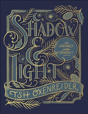 Shadow and Light: A Journey into Advent  -     By: Tsh Oxenreider