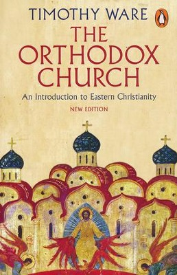 The Orthodox Church: An Introduction to Eastern Christianity, Third Edition  -     By: Timothy Ware