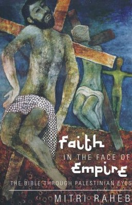 Faith in the Face of Empire: The Bible through Palestinian Eyes  -     By: Mitri Raheb