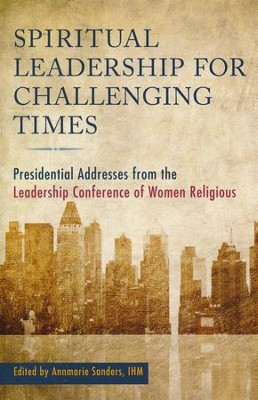Spiritual Leadership for Challenging Times: Presidential Presidential Addresses from the Leadership  -     By: Annmarie Sanders