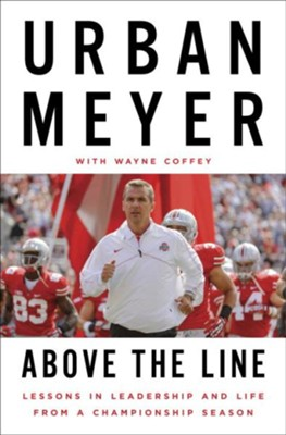 Above the Line: Lessons in Leadership and Life   -     By: Urban Meyer, Wayne Coffey