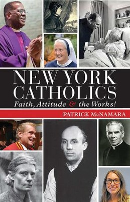 New York Catholics: Faith, Attitude and the Works  -     By: Patrick McNamara