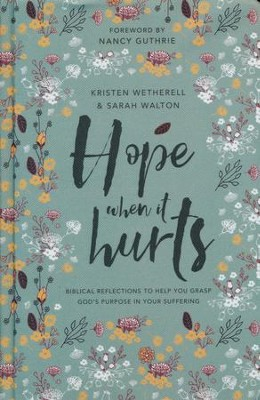 Hope When It Hurts   -     By: Kristen Wetherell, Sarah Walton