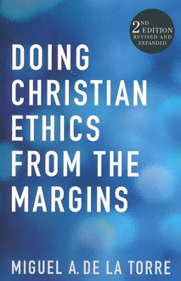 Doing Christian Ethics from the Margins: 2nd Edition Revised and Expanded  -     By: Miguel A. De La Torre
