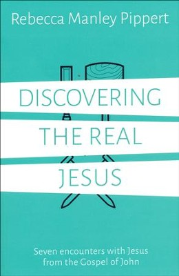 Discovering the Real Jesus  -     By: Rebecca Manley Pippert