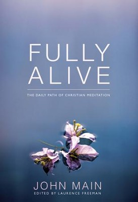 Fully Alive: The Daily Path of Christian Meditation  -     By: Laurence Freeman