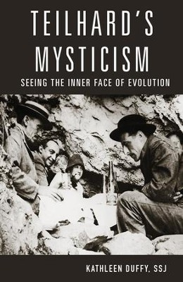 Teilhard's Mysticism: Seeing the Inner Face of Evolution  -     By: Kathleen Duffy SSJ