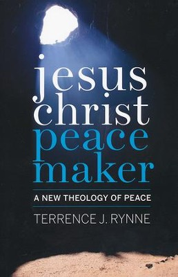 Jesus Christ, Peacemaker: A New Theology of Peace  -     By: Terrence J. Rynne